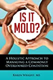 Is It Mold? : A Holistic Approach to Managing a Commonly Overlooked Condition, Wright, Karen, 0986365807