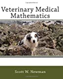 Veterinary Medical Mathematics, Scott W. Newman, 1453714901