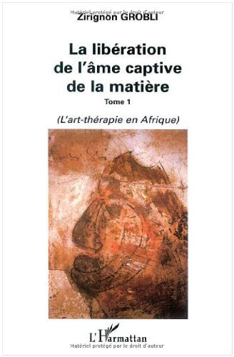 La liberation de l'ame captive de la matière t.1 :(l'art-thérapie en afriqu PDF