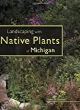 Landscaping with Native Plants of Michigan, Lynn M. Steiner, 0760325383