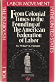 History of the Labor Movement in the United States : From Colonial Times to the Founding of the American Federation of Labor, Foner, Philip S., 0717803767