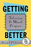 img - for Getting Better: Television and Moral Progress by Henry Perkinson (1995-01-01) book / textbook / text book