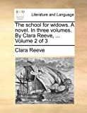 The School for Widows a Novel in Three Volumes by Clara Reeve, Volume 2 Of, Clara Reeve, 1170629997