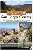 Afoot and Afield: San Diego County: 281 Spectacular Outings along the Coast, Foothills, Mountains, and Desert