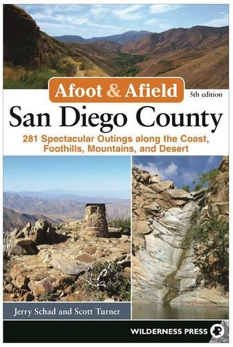 Afoot And Afield  San Diego County  281 Spectacular Outings Along The Coast  Foothills  Mountains  And Desert
