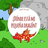 ¿Dónde está mi pequeña dragón? (¿Dónde está…? nº 2) (Spanish Edition)