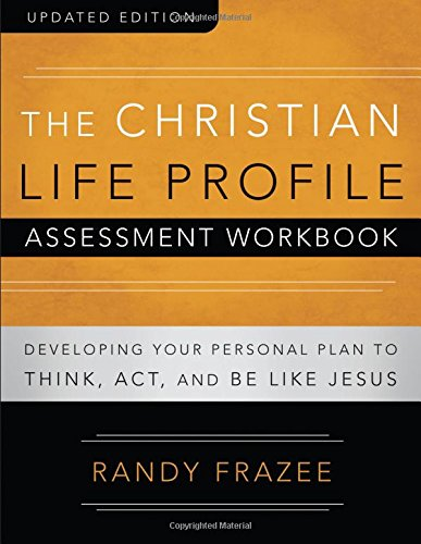 The Christian Life Profile Assessment Workbook Updated Edition: Developing Your Personal Plan to Think, Act, and Be Like Jesus ()