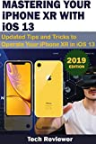 Read Online MASTERING YOUR IPHONE XR WITH iOS 13: Updated Tips and Tricks to Operate Your iPhone XR in iOS 13 Kindle Editon