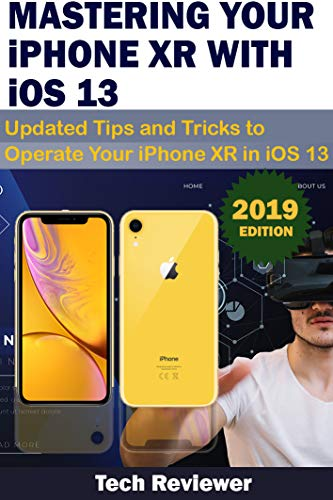 MASTERING YOUR IPHONE XR WITH iOS 13: Updated Tips and Tricks to Operate Your iPhone XR in iOS 13 Epub