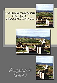 Walking Through the Past - Orkneys Special by [Shaw, Alasdair]