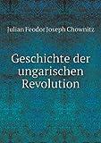 Geschichte der Ungarischen Revolution, Julian Feodor Joseph Chownitz, 5518936206