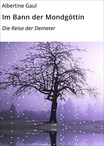 Im Bann der Mondgöttin: Die Reise der Demeter (German Edition)