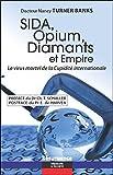 Sida, Opium, Diamants et Empire - Le virus mortel de la Cupidité internationale