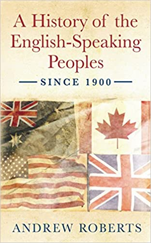 A History Of The English Speaking Peoples Since 1900 Amazon Co Uk Roberts Andrew 9780753821749 Books