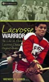 Lacrosse Warrior, Wendy A. Lewis and Wendy Lewis, 155277001X
