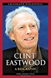 Clint Eastwood: A Biography (Greenwood Biographies)