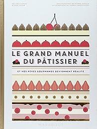 Le grand manuel du pâtissier : et vos rêves gourmands deviennent réalité