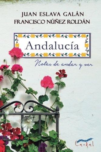 Andalucia: Notas de andar y ver (Spanish Edition) [Juan Eslava Galan - Francisco Nuñez Roldan] (Tapa Blanda)