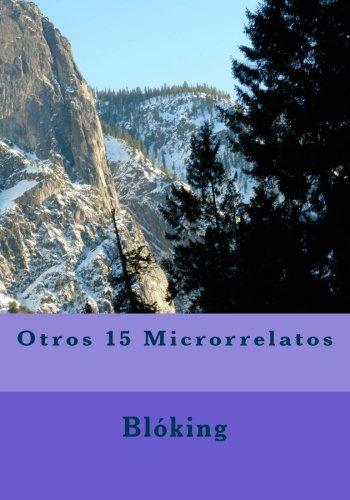 Otros 15 Microrrelatos (Microrrelatos Bloking) (Volume 2) (Spanish Edition) [Bloking] (Tapa Blanda)