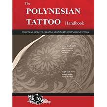 The POLYNESIAN TATTOO Handbook: Practical guide to creating meaningful Polynesian tattoos