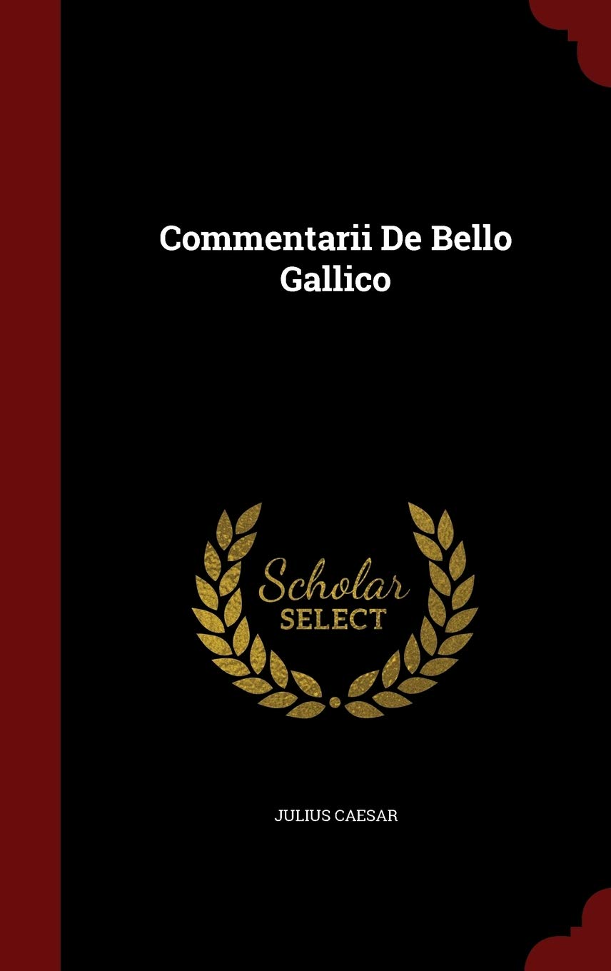 Commentarii De Bello Gallico Caesar Julius 9781298842220 Amazon Com Books