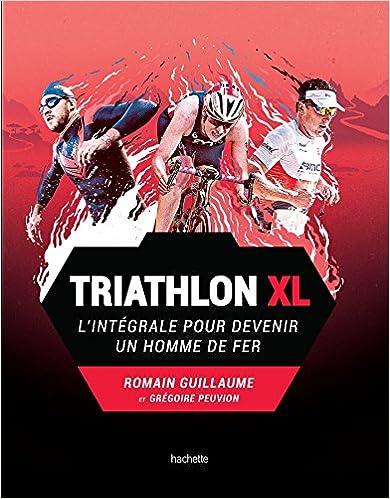 Triathlon XL : L'intégrale pour devenir un homme de fer