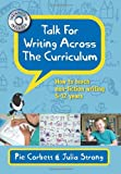 Talk for Writing across the Curriculum: How to teach non-fiction writing 5-12 years (UK Higher Education OUP Humanities & Social Sciences Education OUP)