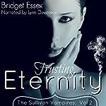 Trusting Eternity: The Sullivan Vampires, Volume 2: Books 3-6 | Bridget Essex