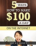 5 Ways How To Make $100 A Day On The Internet: Simple Copy Paste Methods How To Make Money Online