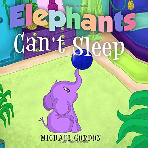 Book For Kids: Elephants Can't Sleep: (Children's book about a Cute Elephant That Doesn't Like His Bedtime Routine, Picture Books, Preschool Books, Ages 3-5, Baby Books, Kids Book, Bedtime Story) (Babies & Kids)