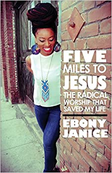 Five Miles To Jesus: The Radical Worship That Saved My Life