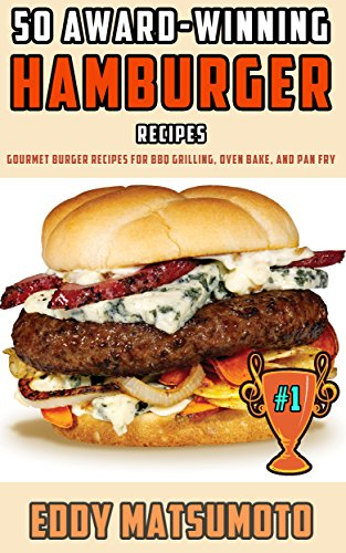 burger Recipes: Gourmet burger recipes for BBQ grilling, oven bake, and pan fry (Smoked Turkey Recipes)