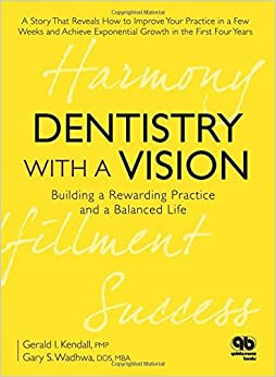 Dentistry with a Vision: Building a Rewarding Practice and a Balanced Life by Gerald I. Kendall (2012-06-30)
