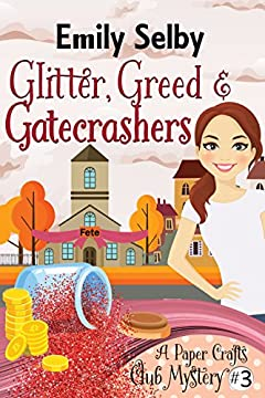 Glitter, Greed and Gatecrashers (Paper Crafts Club Mystery Book 3)