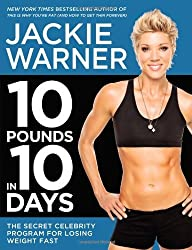 10 Pounds in 10 Days: The Secret Celebrity Program for Losing Weight Fast by Jackie Warner (2013-12-24)