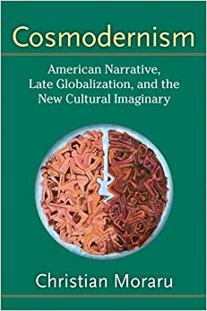 Book Cosmodernism: American Narrative, Late Globalization and the New Cultural Imagery