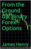 From the Ground Up: Binary Forex Options
