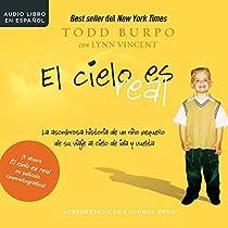 EL CIELO ES REAL [HEAVEN IS FOR REAL]: LA ASOMBROSA HISTORIA DE UN NIÑO PEQUEÑO DE SU VIAJE AL CIELO DE IDA Y VUELTA [A LITTLE BOY'S ASTOUNDING STORY OF HIS TRIP TO HEAVEN AND BACK]