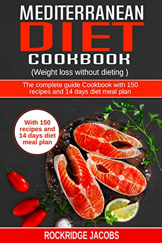 Mediterranean Diet Cookbook: (Weight loss without dieting ) The complete guide Cookbook with 150 recipes and 14 days diet meal plan by Rockridge Jacobs