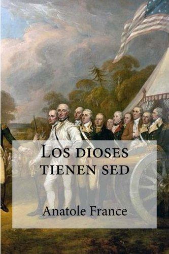 Los dioses tienen sed (Spanish Edition) [Anatole France] (Tapa Blanda)