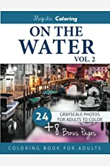 On the Water Vol. 2: Grayscale Photo Coloring for Adults Paperback