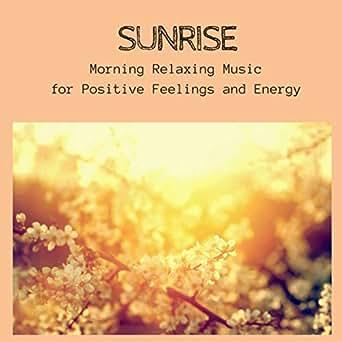 Sunrise - Morning Relaxing Music for Positive Feelings and