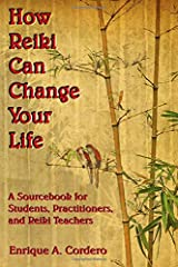 How Reiki Can Change Your Life: A Sourcebook for Students, Practitioners, and Reiki Teachers Paperback