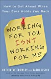 Working for You Isn't Working for Me, Katherine Crowley and Kathi Elster, 1591843685