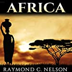 Africa: African History from Ancient Egypt to Modern South Africa: Stories, People, and Events That Shaped the History of Africa | Raymond C. Nelson