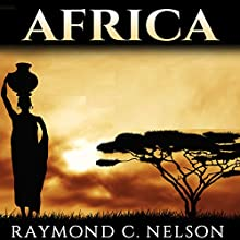 Africa: African History from Ancient Egypt to Modern South Africa: Stories, People, and Events That Shaped the History of Africa Audiobook by Raymond C. Nelson Narrated by Sam Bubis
