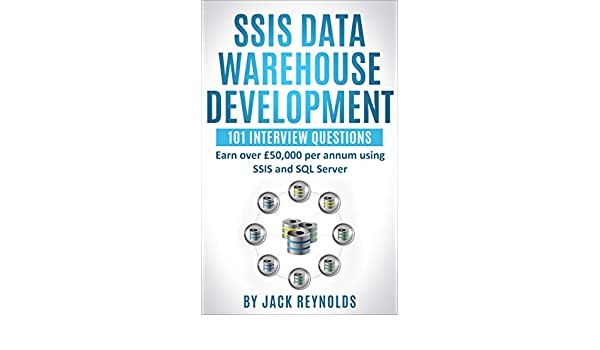 SSIS Data Warehouse Development - 101 Interview Questions: Earn over