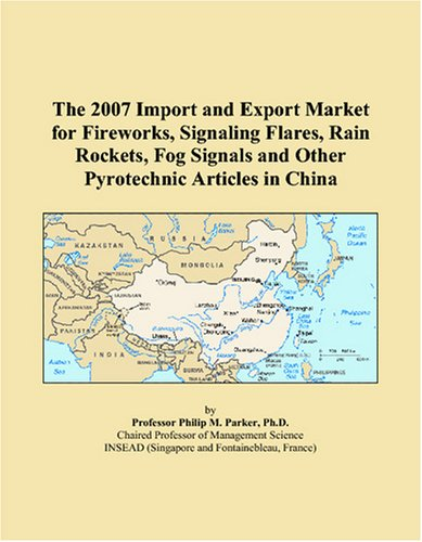 Flare Chino (The 2007 Import and Export Market for Fireworks, Signaling Flares, Rain Rockets, Fog Signals and Other Pyrotechnic Articles in China)