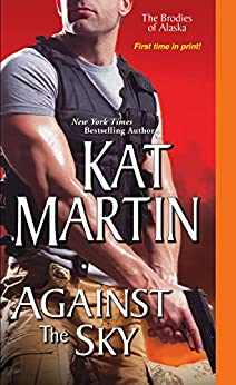 Against the Sky (The Brodies Of Alaska Book 2) by [Martin, Kat]
