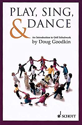 Play, Sing & Dance: An Introduction to Orff Schulwerk by ...